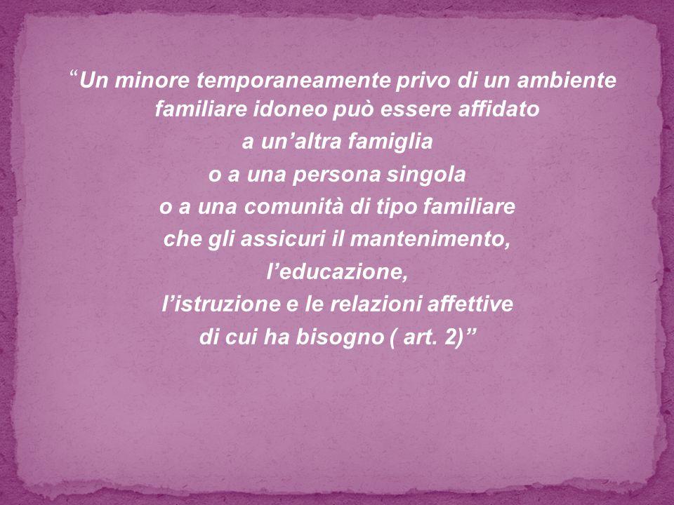 Un minore temporaneamente privo di un ambiente familiare idoneo può essere affidato a unaltra famiglia o a una persona singola o a una comunità di tip