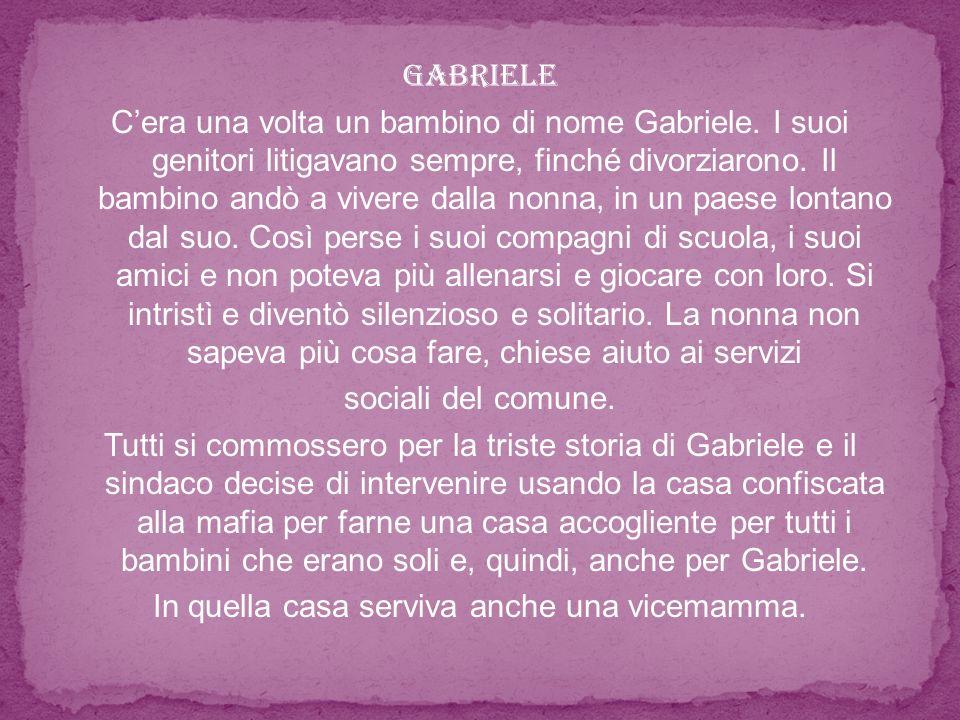 Gabriele Cera una volta un bambino di nome Gabriele. I suoi genitori litigavano sempre, finché divorziarono. Il bambino andò a vivere dalla nonna, in