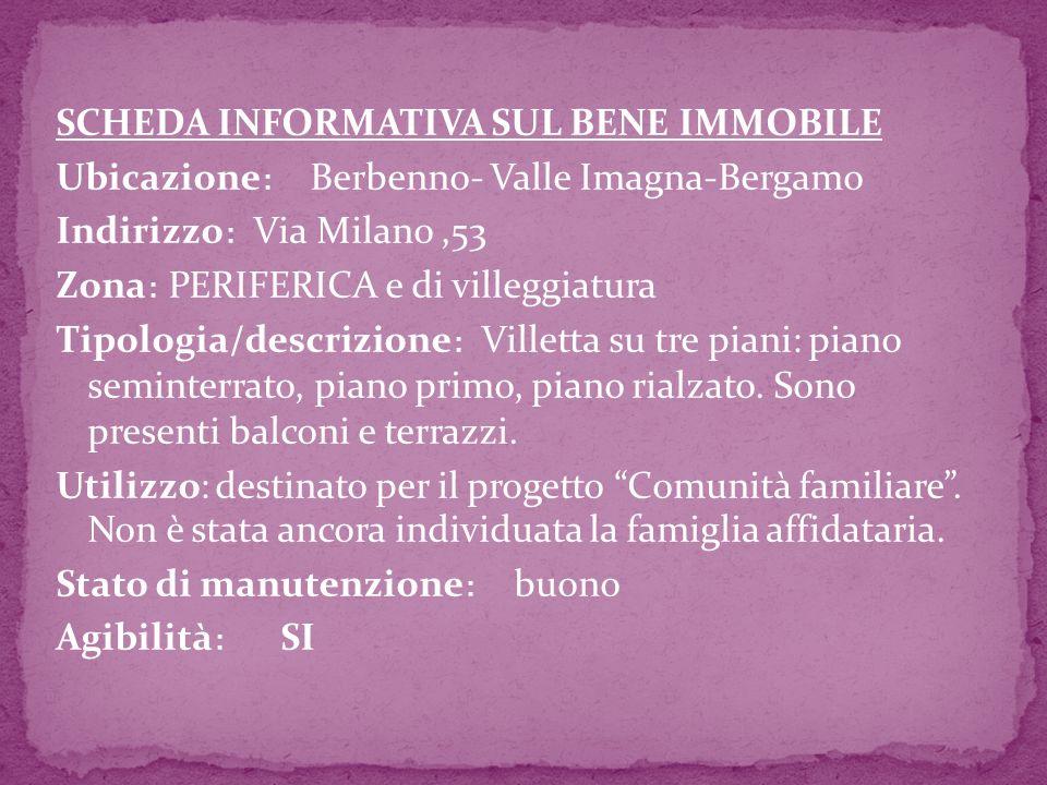 SCHEDA INFORMATIVA SUL BENE IMMOBILE Ubicazione: Berbenno- Valle Imagna-Bergamo Indirizzo: Via Milano,53 Zona: PERIFERICA e di villeggiatura Tipologia