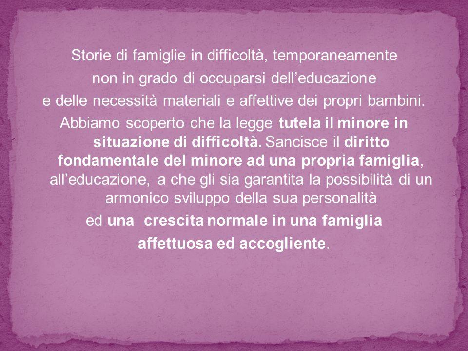 Storie di famiglie in difficoltà, temporaneamente non in grado di occuparsi delleducazione e delle necessità materiali e affettive dei propri bambini.