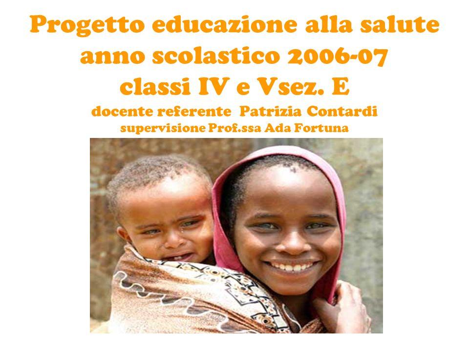 Progetto educazione alla salute anno scolastico 2006-07 classi IV e Vsez. E docente referente Patrizia Contardi supervisione Prof.ssa Ada Fortuna