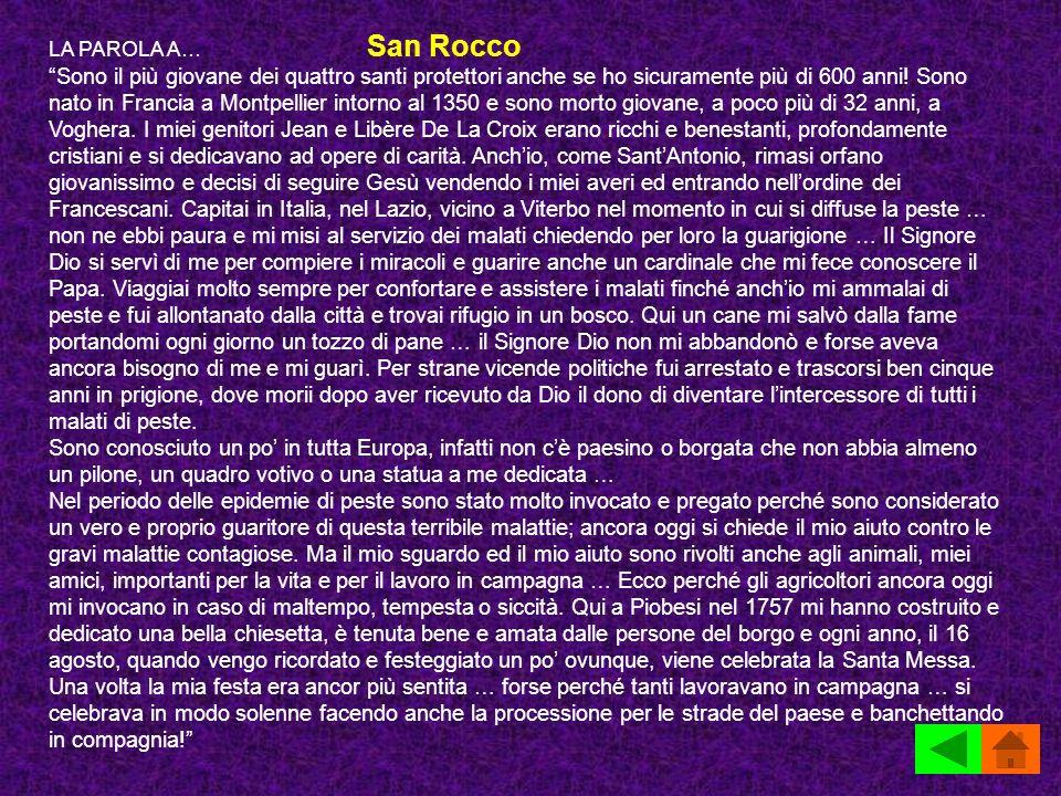 LA PAROLA A… San Rocco Sono il più giovane dei quattro santi protettori anche se ho sicuramente più di 600 anni! Sono nato in Francia a Montpellier in