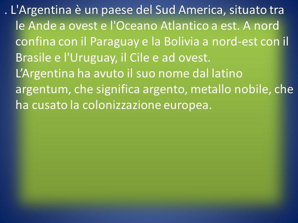 . L'Argentina è un paese del Sud America, situato tra le Ande a ovest e l'Oceano Atlantico a est. A nord confina con il Paraguay e la Bolivia a nord-e