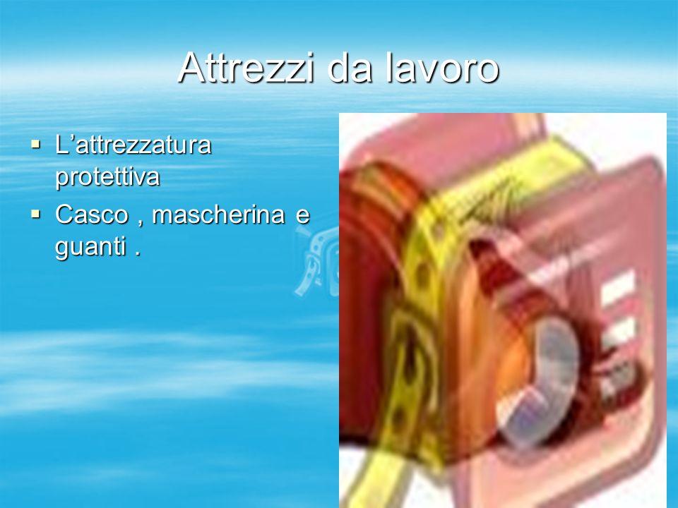 Attrezzi da lavoro Lattrezzatura protettiva Lattrezzatura protettiva Casco, mascherina e guanti. Casco, mascherina e guanti.