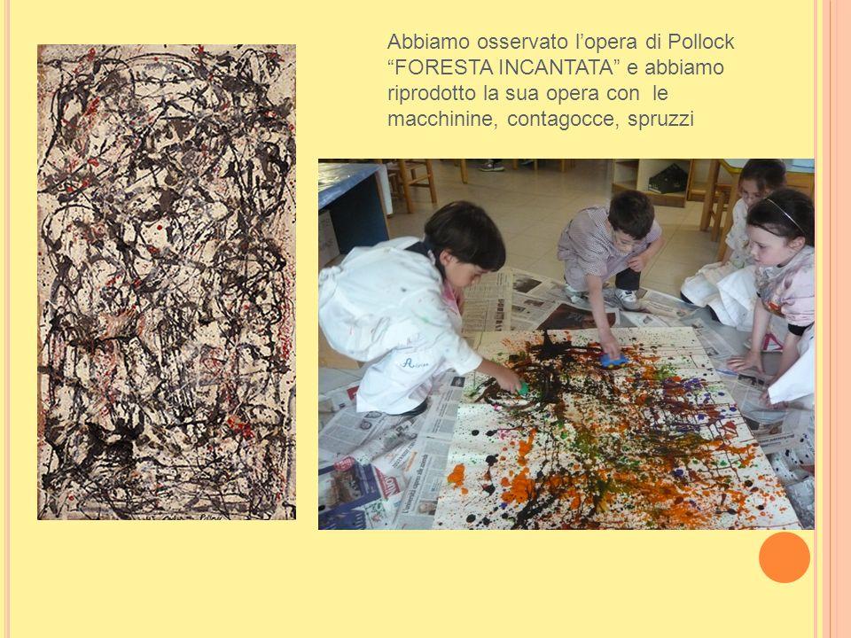 Abbiamo osservato lopera di Pollock FORESTA INCANTATA e abbiamo riprodotto la sua opera con le macchinine, contagocce, spruzzi