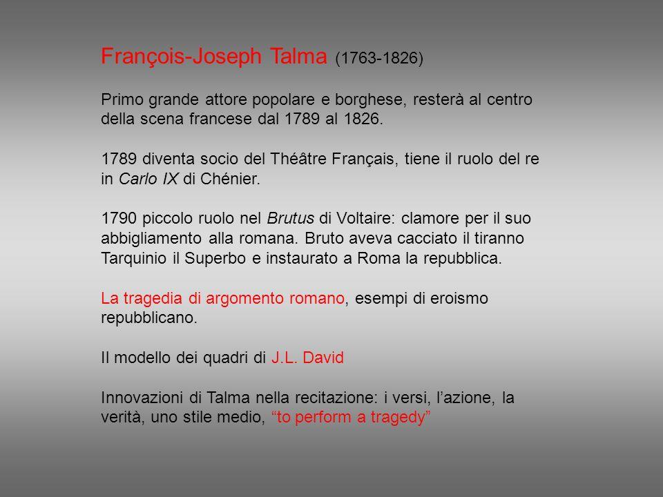 François-Joseph Talma (1763-1826) Primo grande attore popolare e borghese, resterà al centro della scena francese dal 1789 al 1826. 1789 diventa socio