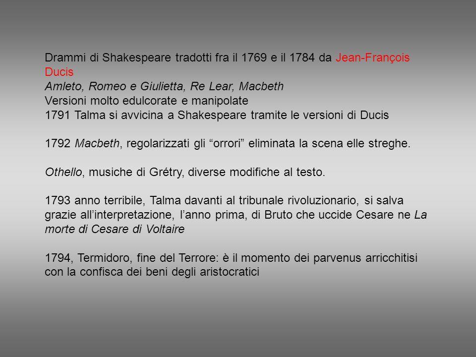 Drammi di Shakespeare tradotti fra il 1769 e il 1784 da Jean-François Ducis Amleto, Romeo e Giulietta, Re Lear, Macbeth Versioni molto edulcorate e ma