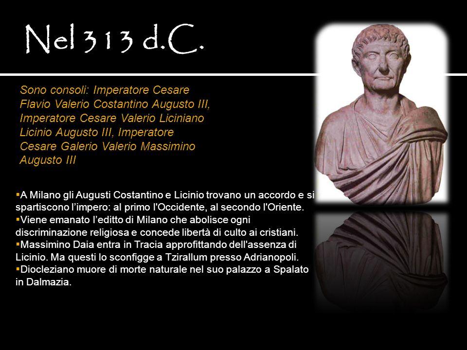 A Milano gli Augusti Costantino e Licinio trovano un accordo e si spartiscono limpero: al primo l'Occidente, al secondo l'Oriente. Viene emanato ledit