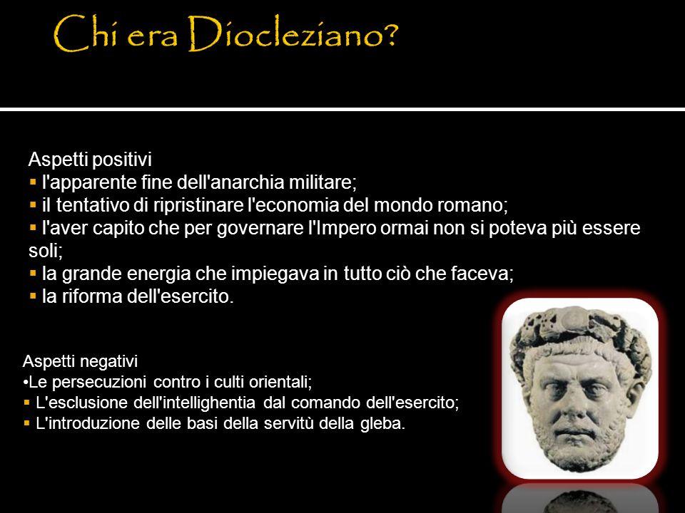 Aspetti positivi l'apparente fine dell'anarchia militare; il tentativo di ripristinare l'economia del mondo romano; l'aver capito che per governare l'