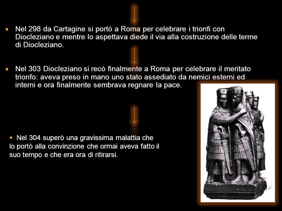 Nel 298 da Cartagine si portò a Roma per celebrare i trionfi con Diocleziano e mentre lo aspettava diede il via alla costruzione delle terme di Diocle