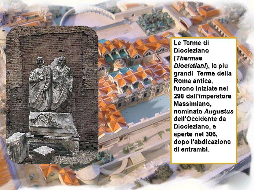 Le Terme di Diocleziano (Thermae Diocletiani), le più grandi Terme della Roma antica, furono iniziate nel 298 dall'imperatore Massimiano, nominato Aug