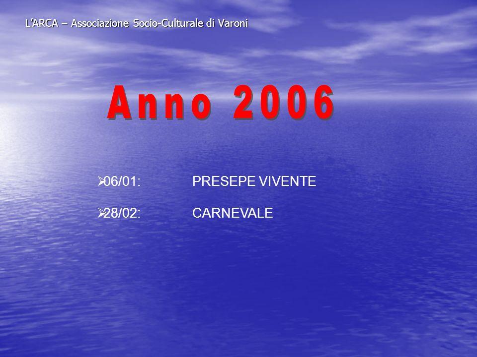 LARCA – Associazione Socio-Culturale di Varoni 06/01: PRESEPE VIVENTE 28/02: CARNEVALE