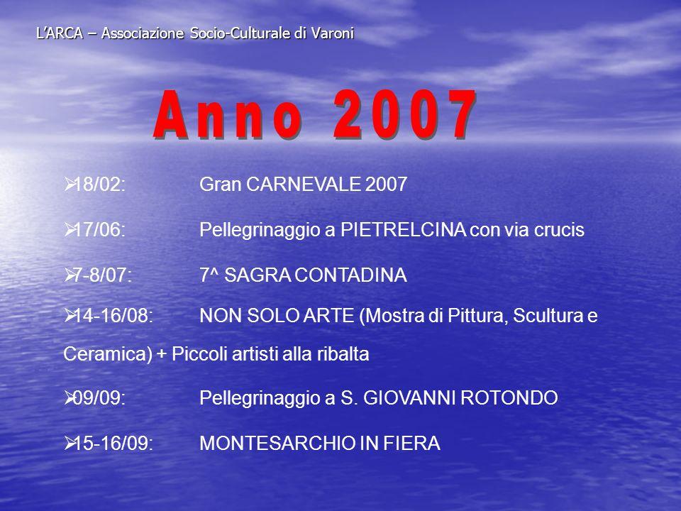 LARCA – Associazione Socio-Culturale di Varoni 18/02: Gran CARNEVALE 2007 17/06: Pellegrinaggio a PIETRELCINA con via crucis 7-8/07: 7^ SAGRA CONTADIN