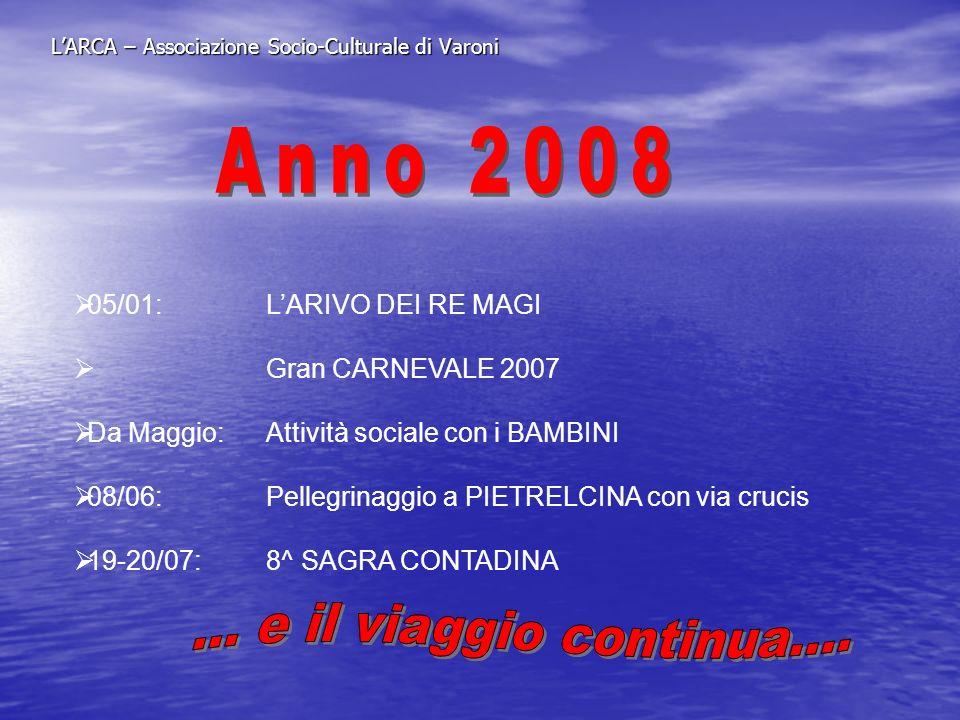 LARCA – Associazione Socio-Culturale di Varoni 05/01:LARIVO DEI RE MAGI Gran CARNEVALE 2007 Da Maggio:Attività sociale con i BAMBINI 08/06: Pellegrina