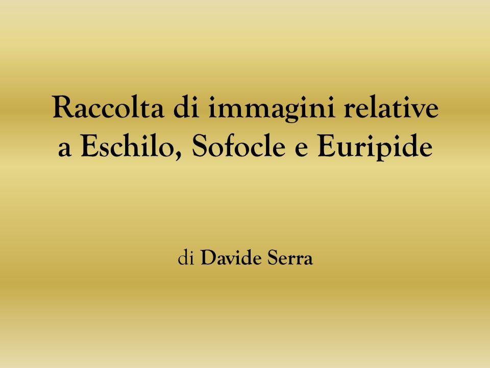 Raccolta di immagini relative a Eschilo, Sofocle e Euripide di Davide Serra