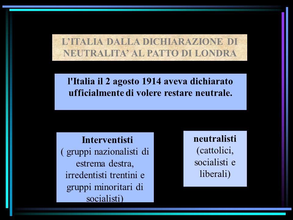 l Italia il 2 agosto 1914 aveva dichiarato ufficialmente di volere restare neutrale.