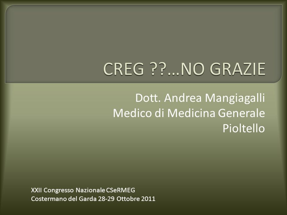 Dott. Andrea Mangiagalli Medico di Medicina Generale Pioltello XXII Congresso Nazionale CSeRMEG Costermano del Garda 28-29 Ottobre 2011
