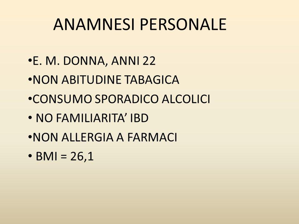 ANAMNESI PERSONALE E. M. DONNA, ANNI 22 NON ABITUDINE TABAGICA CONSUMO SPORADICO ALCOLICI NO FAMILIARITA IBD NON ALLERGIA A FARMACI BMI = 26,1