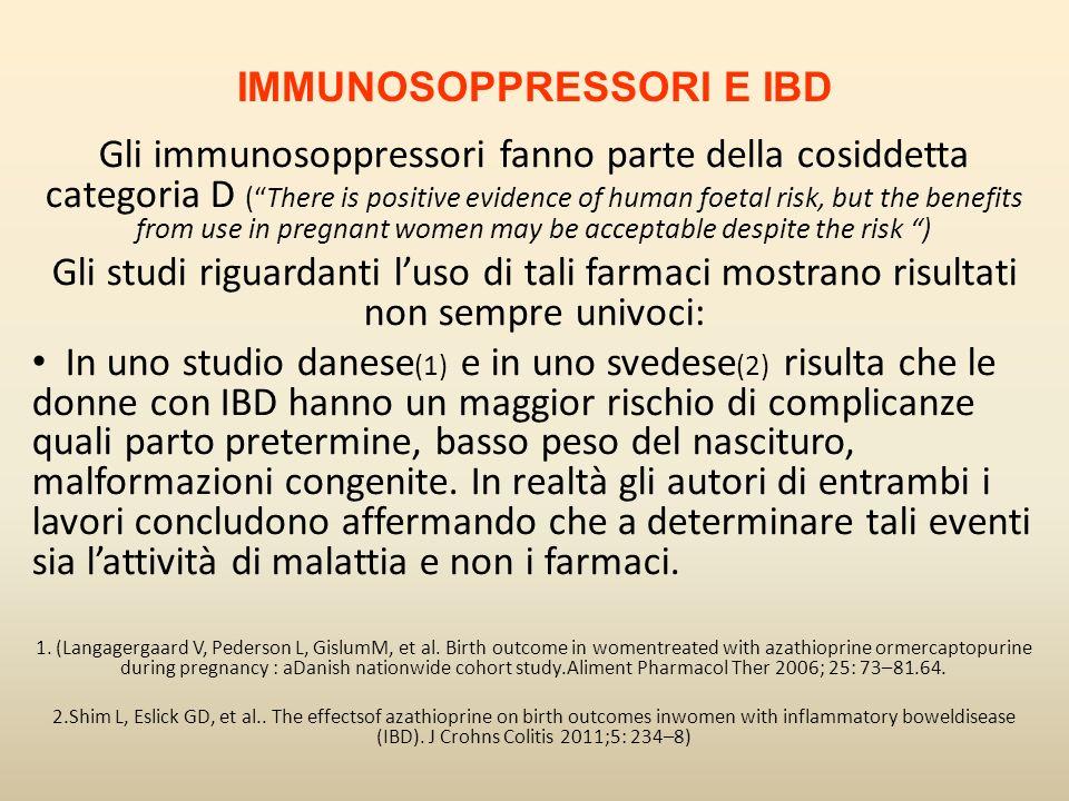 Gli immunosoppressori fanno parte della cosiddetta categoria D (There is positive evidence of human foetal risk, but the benefits from use in pregnant