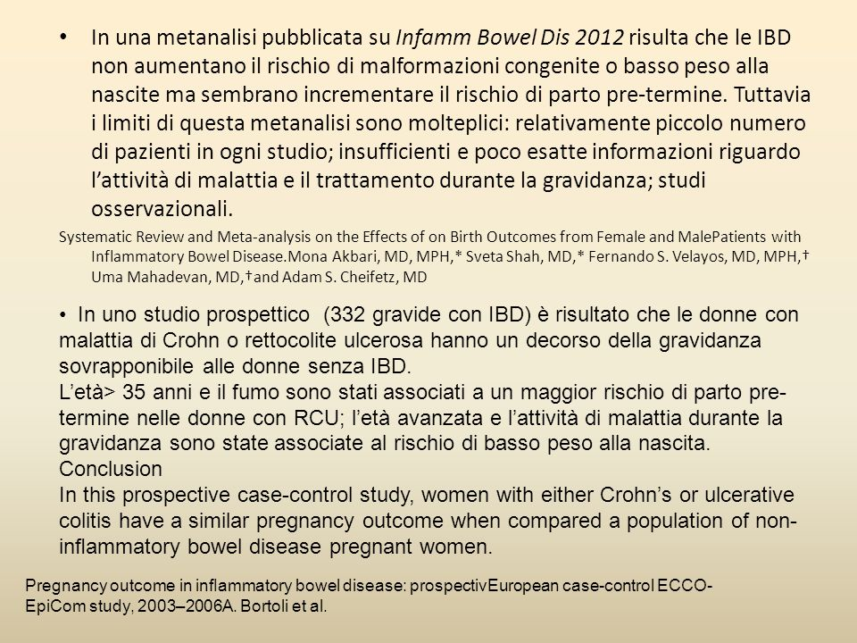 In una metanalisi pubblicata su Infamm Bowel Dis 2012 risulta che le IBD non aumentano il rischio di malformazioni congenite o basso peso alla nascite