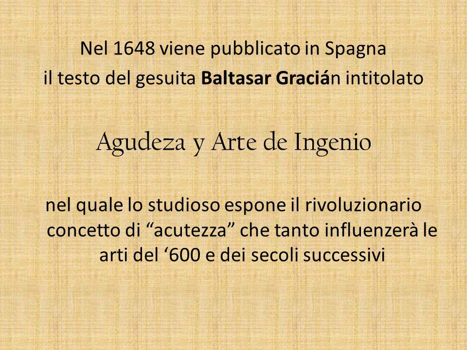 Nel 1648 viene pubblicato in Spagna il testo del gesuita Baltasar Gracián intitolato Agudeza y Arte de Ingenio nel quale lo studioso espone il rivoluz