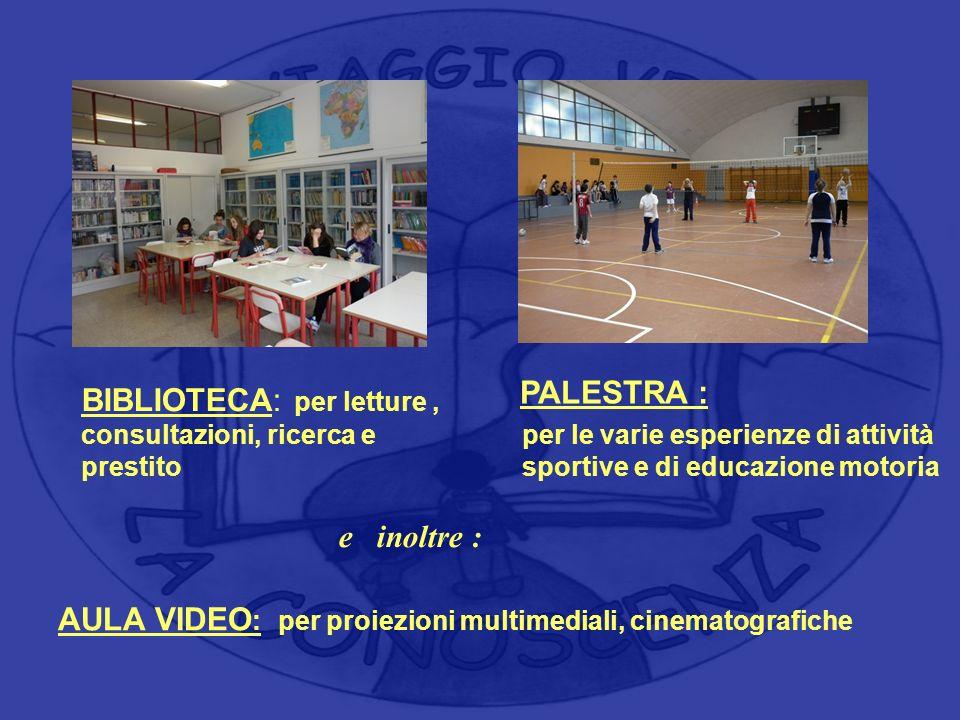 per le varie esperienze di attività sportive e di educazione motoria PALESTRA : e inoltre : AULA VIDEO : per proiezioni multimediali, cinematografiche