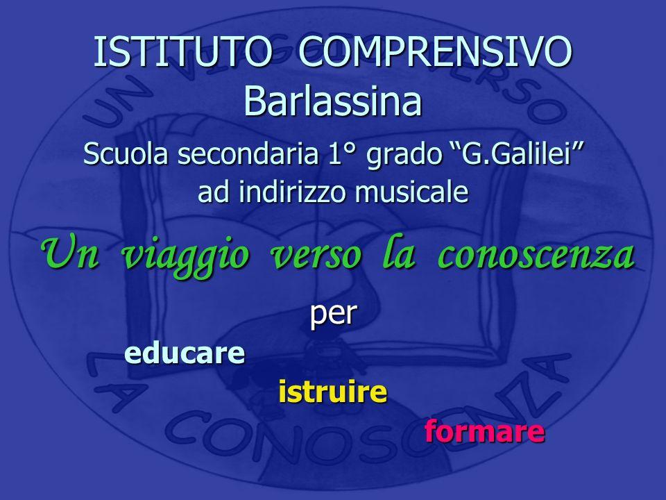 ISTITUTO COMPRENSIVO Barlassina Scuola secondaria 1° grado G.Galilei ad indirizzo musicale Un viaggio verso la conoscenza per educare educareistruire