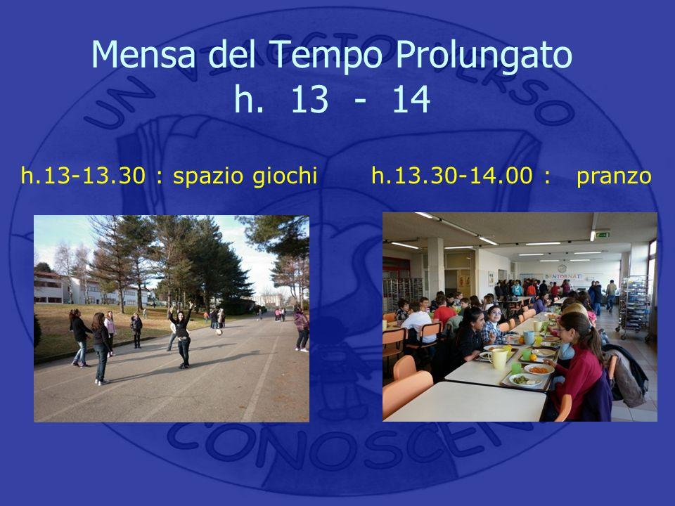 Mensa del Tempo Prolungato h. 13 - 14 h.13-13.30 : spazio giochih.13.30-14.00 : pranzo