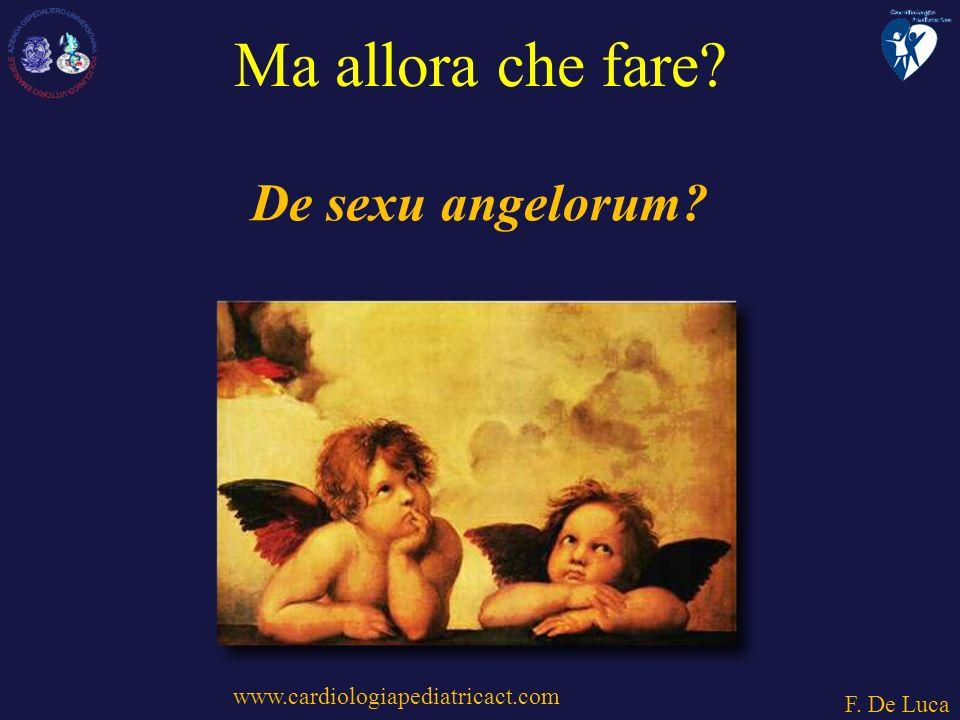 www.cardiologiapediatricact.com F. De Luca Ma allora che fare? De sexu angelorum?