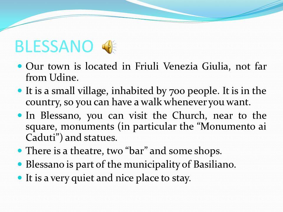 La nostra città si trova in Friuli Venezia Giulia, non lontano da Udine. È un piccolo centro, abitato da circa 700 persone ed immerso nella natura. Ne