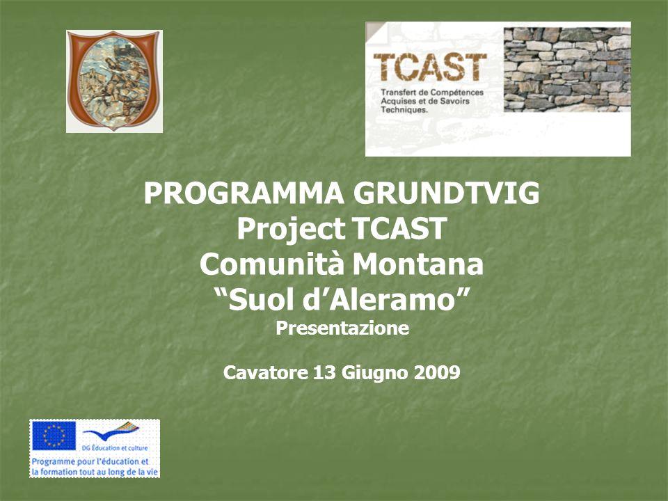 PROGRAMMA GRUNDTVIG Project TCAST Comunità Montana Suol dAleramo Presentazione Cavatore 13 Giugno 2009