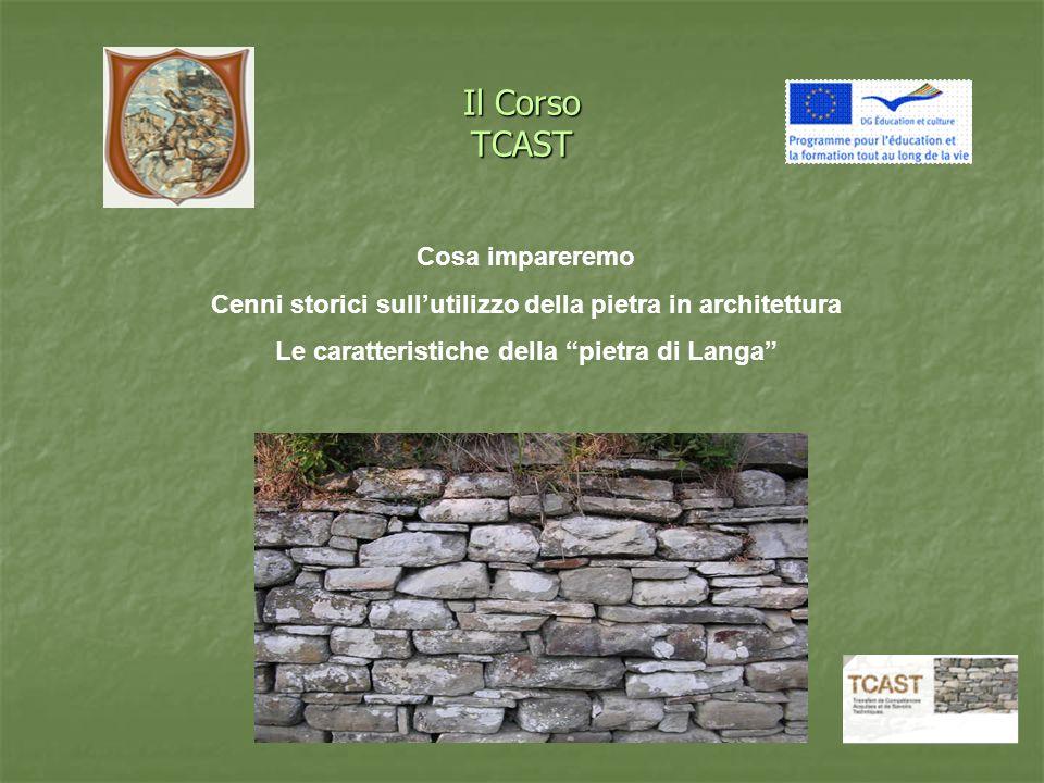 Il Corso TCAST Cosa impareremo Cenni storici sullutilizzo della pietra in architettura Le caratteristiche della pietra di Langa
