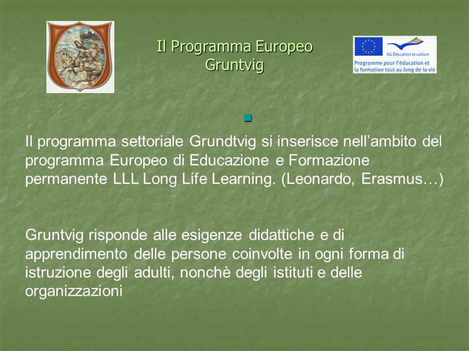 Il Programma Europeo Gruntvig Il programma settoriale Grundtvig si inserisce nellambito del programma Europeo di Educazione e Formazione permanente LLL Long Life Learning.