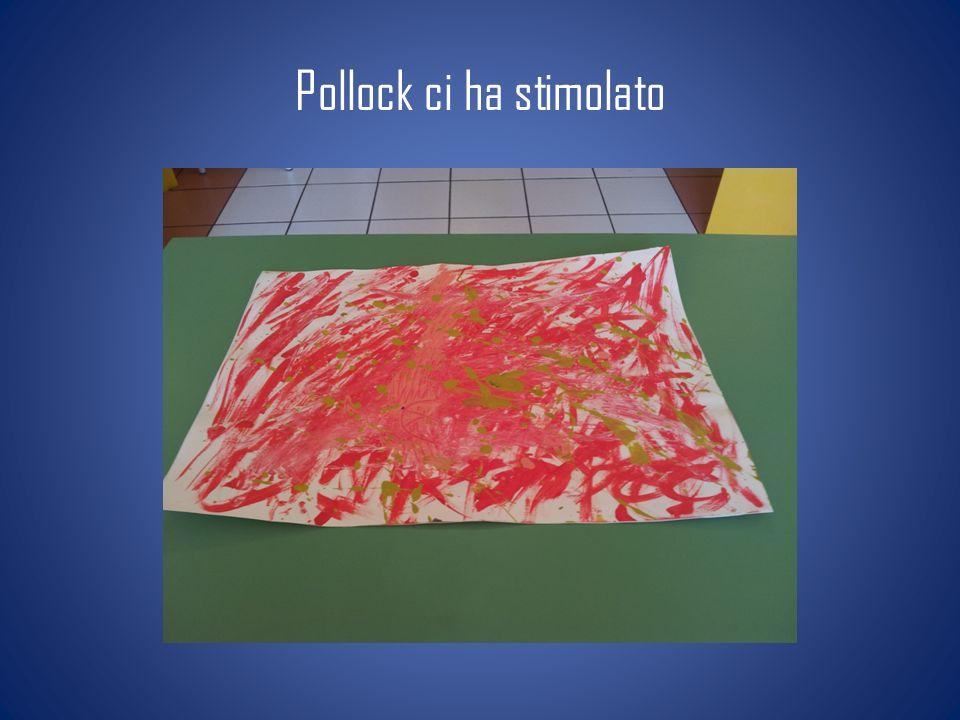 Pollock ci ha stimolato