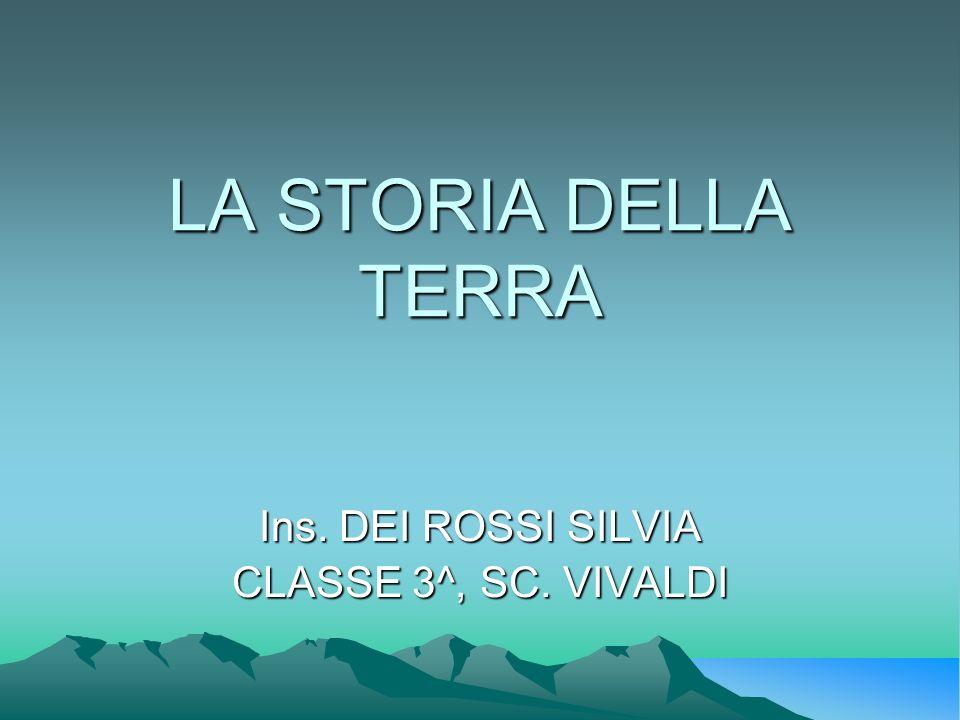 LA STORIA DELLA TERRA Ins. DEI ROSSI SILVIA CLASSE 3^, SC. VIVALDI