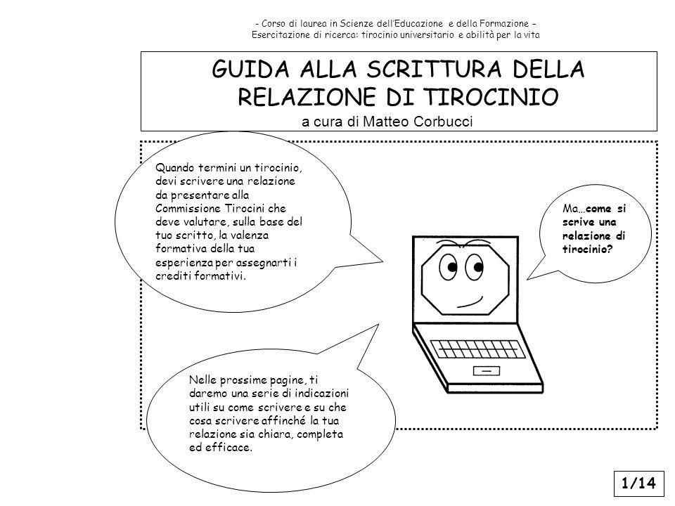 GUIDA ALLA SCRITTURA DELLA RELAZIONE DI TIROCINIO a cura di Matteo Corbucci - Corso di laurea in Scienze dellEducazione e della Formazione – Esercitaz