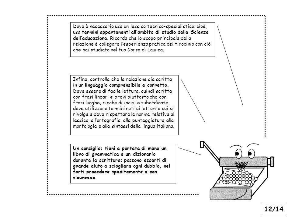 12/14 Dove è necessario usa un lessico tecnico-specialistico: cioè, usa termini appartenenti allambito di studio delle Scienze delleducazione. Ricorda