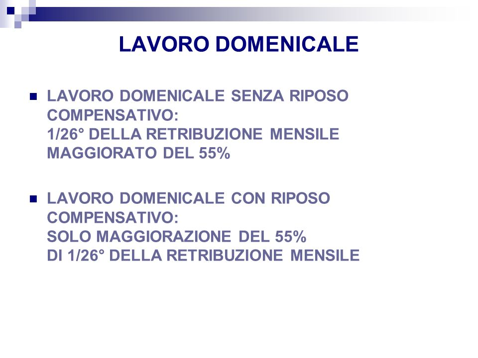 LAVORO DOMENICALE LAVORO DOMENICALE SENZA RIPOSO COMPENSATIVO: 1/26° DELLA RETRIBUZIONE MENSILE MAGGIORATO DEL 55% LAVORO DOMENICALE CON RIPOSO COMPEN