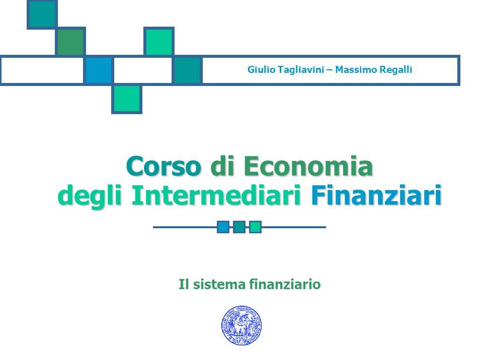 Giulio Tagliavini – Massimo Regalli Corso di Economia degli Intermediari Finanziari Il sistema finanziario