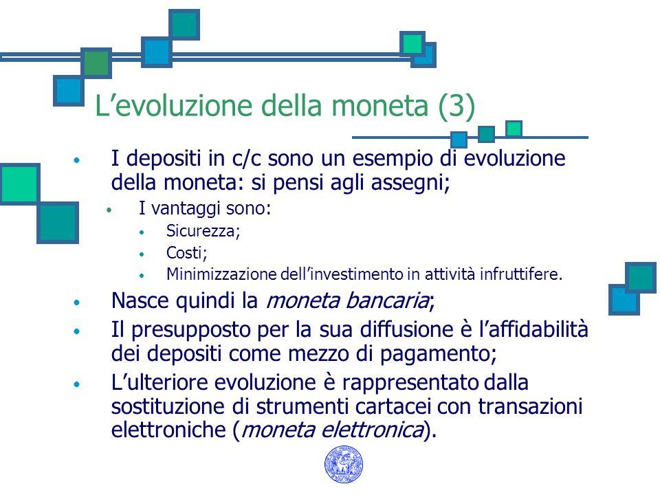 Levoluzione della moneta (3) I depositi in c/c sono un esempio di evoluzione della moneta: si pensi agli assegni; I vantaggi sono: Sicurezza; Costi; M
