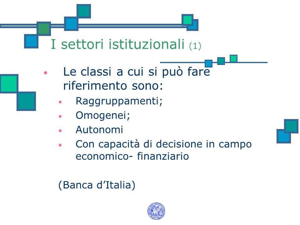 I settori istituzionali (1) Le classi a cui si può fare riferimento sono: Raggruppamenti; Omogenei; Autonomi Con capacità di decisione in campo econom
