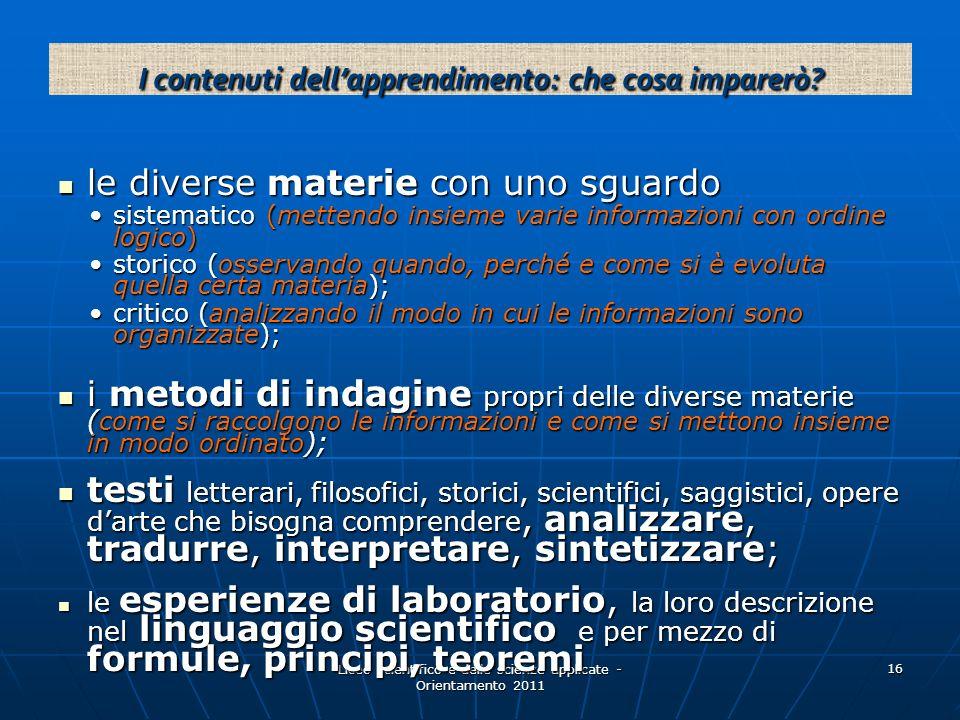 Liceo scientifico e delle scienze applicate - Orientamento 2011 16 le diverse materie con uno sguardo le diverse materie con uno sguardo sistematico (