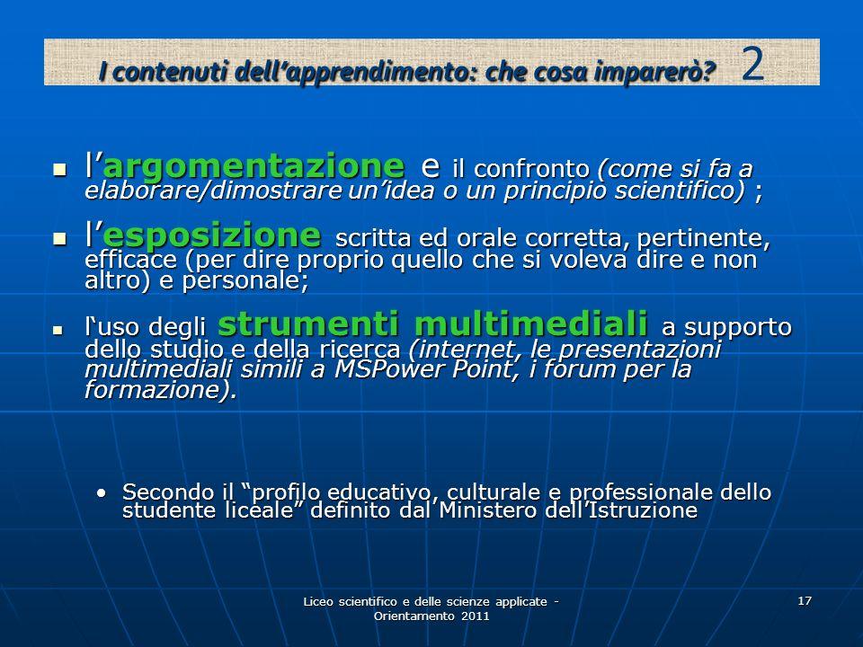 Liceo scientifico e delle scienze applicate - Orientamento 2011 17 largomentazione e il confronto (come si fa a elaborare/dimostrare unidea o un princ