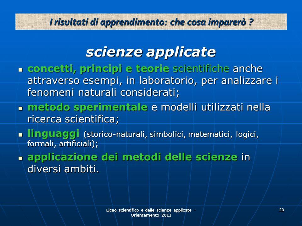 Liceo scientifico e delle scienze applicate - Orientamento 2011 20 scienze applicate concetti, principi e teorie scientifiche anche attraverso esempi,
