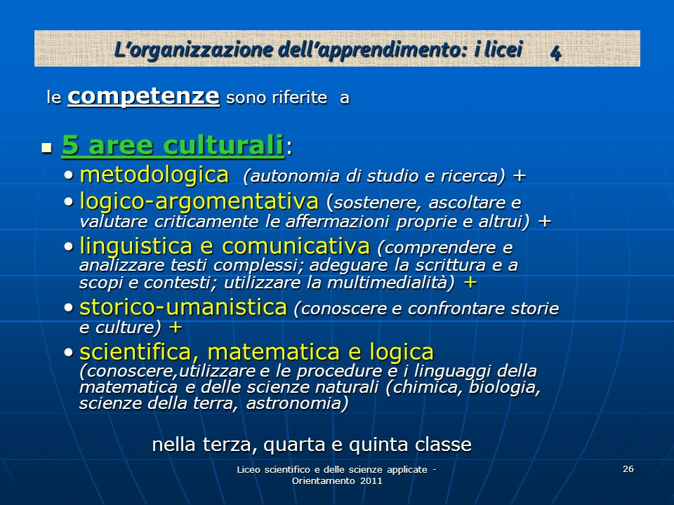 Liceo scientifico e delle scienze applicate - Orientamento 2011 26 le competenze sono riferite a le competenze sono riferite a 5 aree culturali : 5 ar