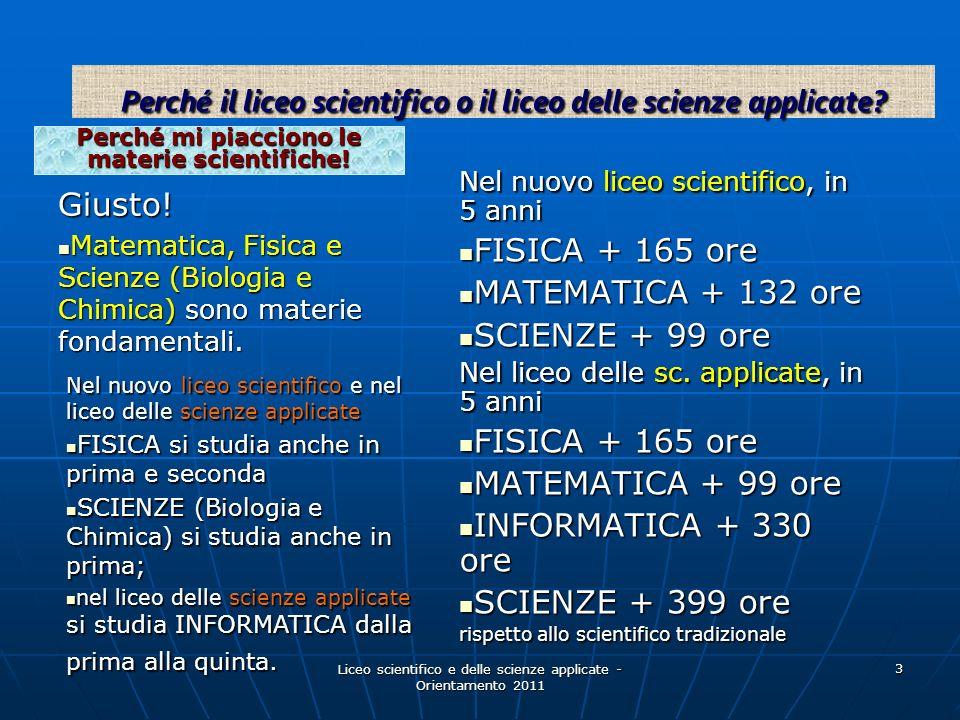 Liceo scientifico e delle scienze applicate - Orientamento 2011 3 Perché mi piacciono le materie scientifiche! Giusto! Matematica, Fisica e Scienze (B