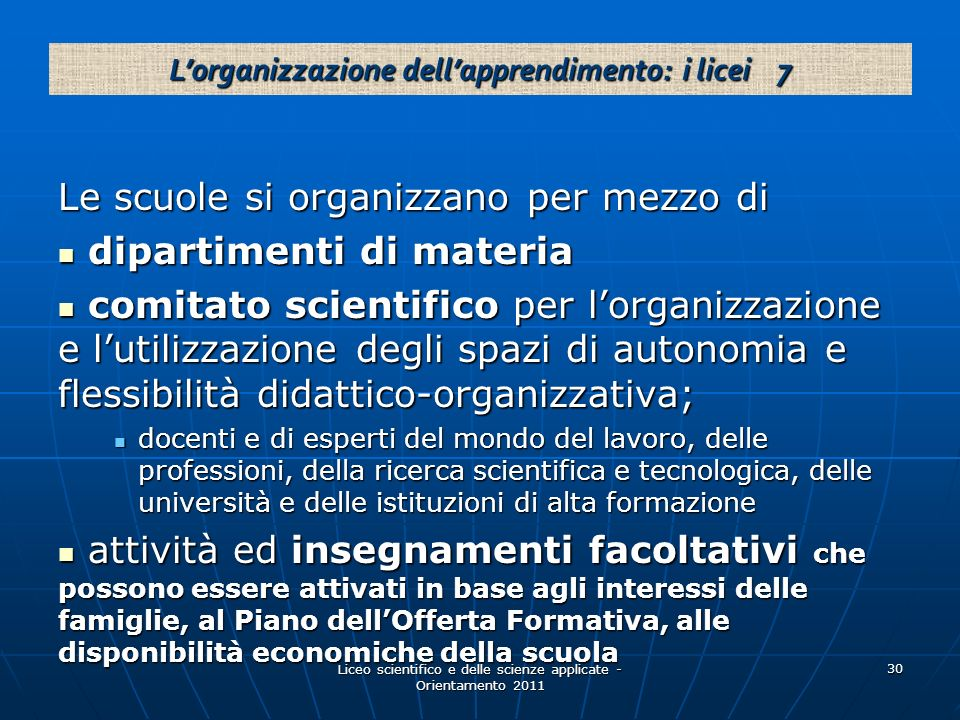 Liceo scientifico e delle scienze applicate - Orientamento 2011 30 Le scuole si organizzano per mezzo di dipartimenti di materia dipartimenti di mater