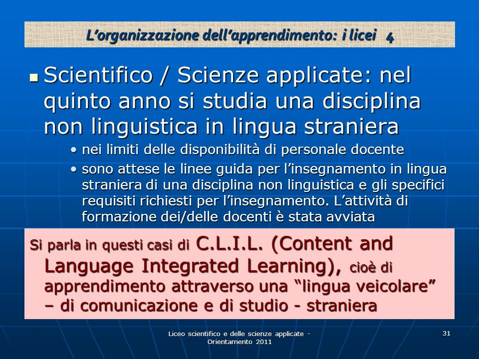 Liceo scientifico e delle scienze applicate - Orientamento 2011 31 Scientifico / Scienze applicate: nel quinto anno si studia una disciplina non lingu