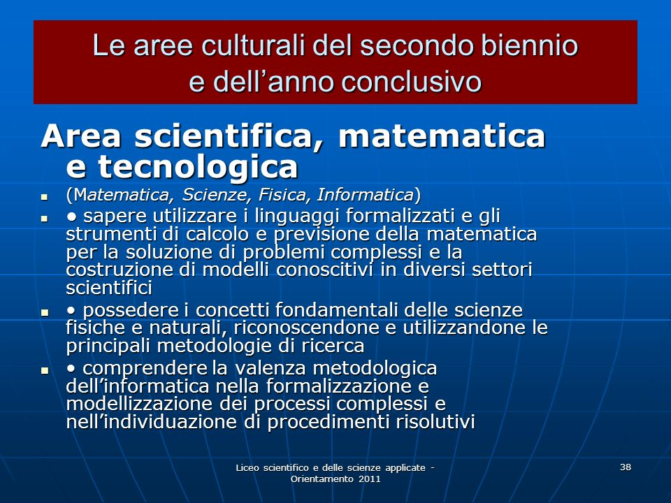 Liceo scientifico e delle scienze applicate - Orientamento 2011 38 Area scientifica, matematica e tecnologica (Matematica, Scienze, Fisica, Informatic