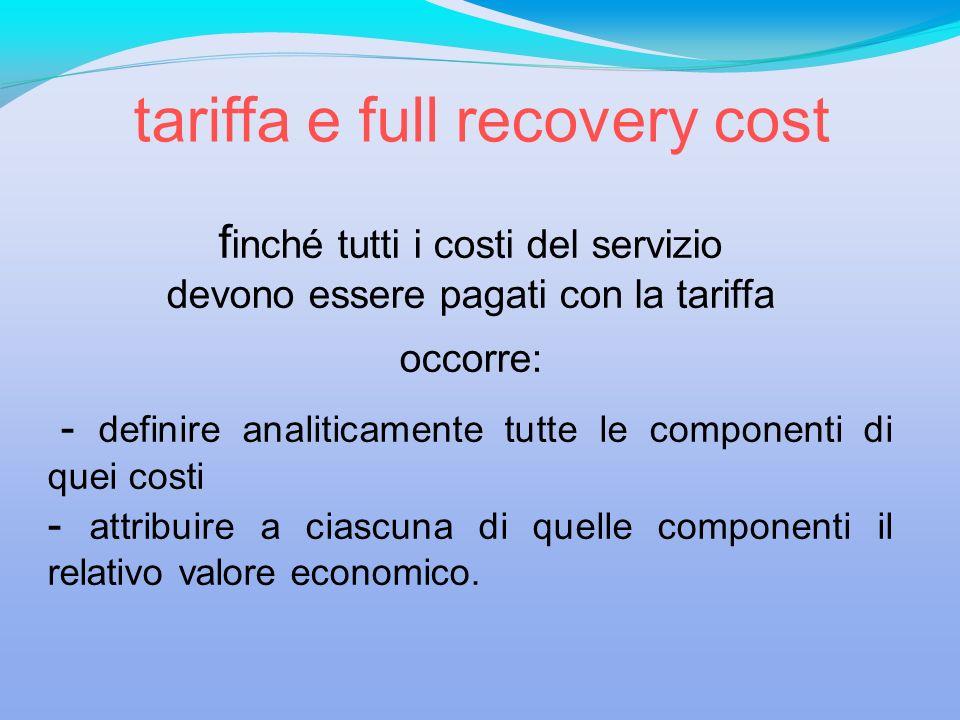 f inché tutti i costi del servizio devono essere pagati con la tariffa occorre: - definire analiticamente tutte le componenti di quei costi - attribui